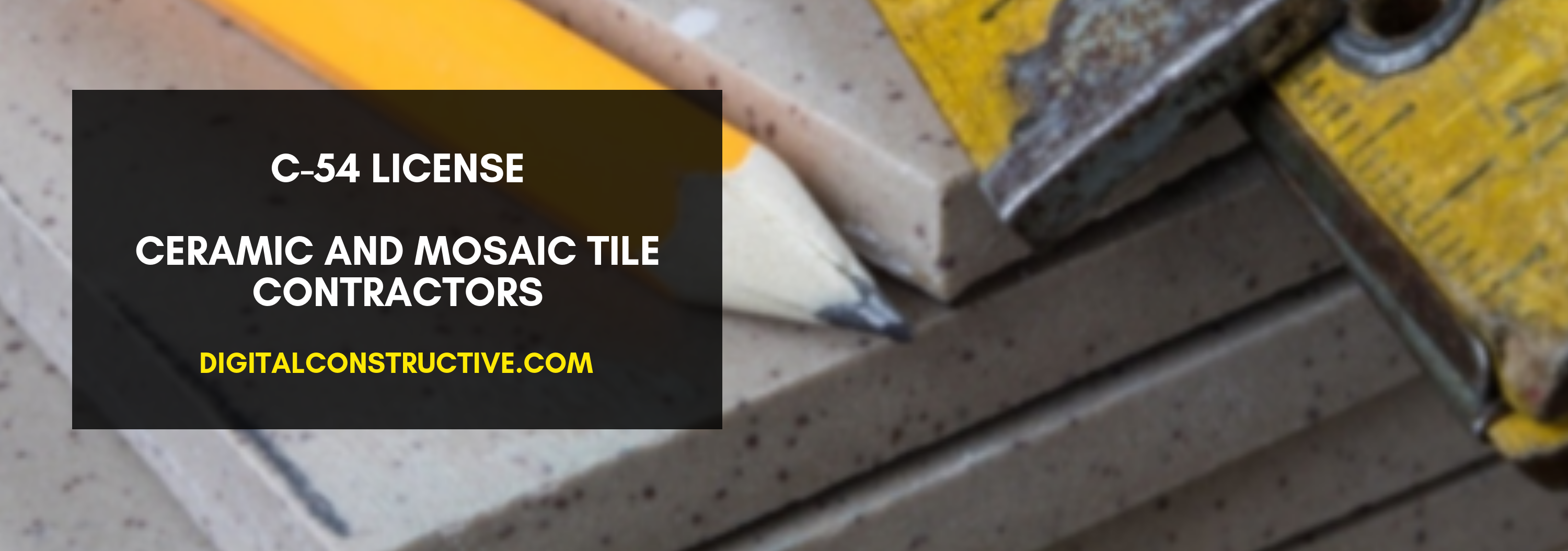 Featured image for a blog post about how to get the C-54 license for tile and mosaic contractors in the state of california. image featured five tiles a ruler and a pencil along with the title of the blog post and name of the website. digitalconstructive.com