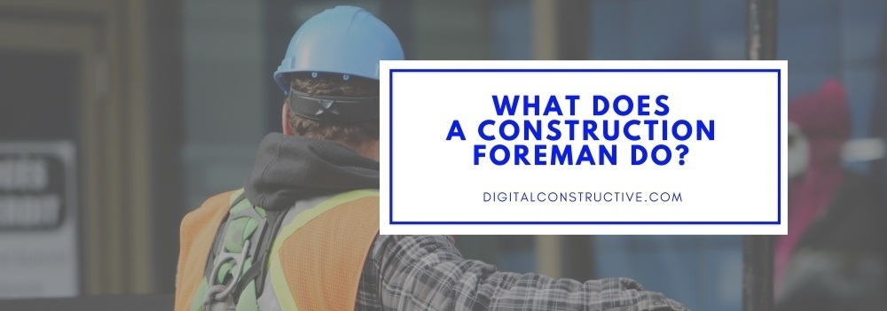 What Does A Construction Foreman Do Digital Constructive