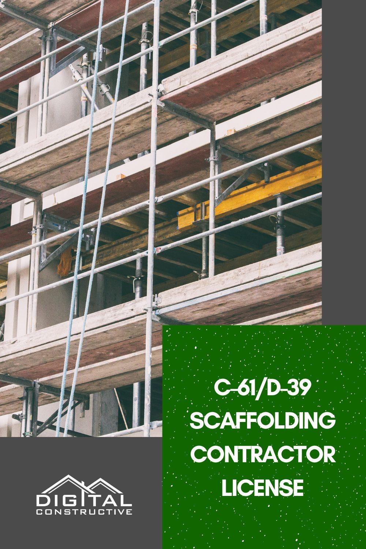 c61 contractors license is the umbrella specialty for the d39 scaffold contractor classificaiton